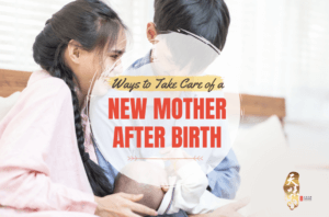 Ways to Take Care of a New Mother After Birth