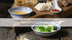 6 Ingredients That You Will Find In Most Confinement Soups