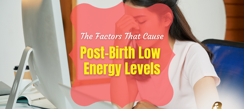 The Factors That Cause Post-Birth Low Energy Levels