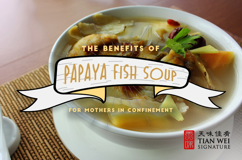 the benefits of papaya fish soup for mothers in confinement