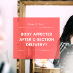 How is Your Body Affected After C-Section Delivery?