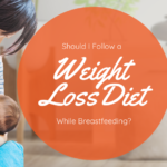 Should I Follow a Weight Loss Diet While Breastfeeding?