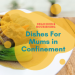 Delicious & Nourishing Dishes For Mums in Confinement