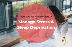Best Tips For New Mothers to Manage Stress Sleep Deprivation